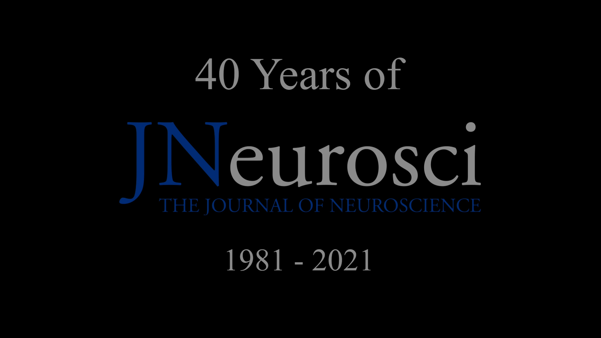 """A black background with the words """" 40 years of JNeuorsci 1981-2021."""""""