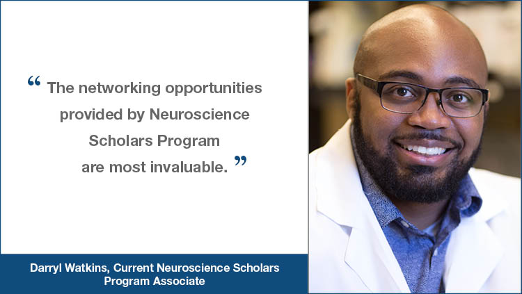 """NSP testimonial from Darryl Watkins """"The networking opportunities provided by Neuroscience Scholars Program are most invaluable."""""""
